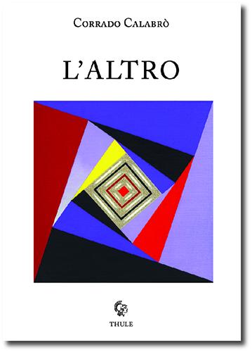 """Corrado Calabrò, """"L'altro"""" (Ed. Thule) - di Nicola Prebenna"""