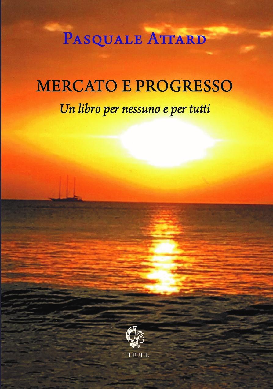 """Pasquale Attard, """"Mercato e progresso"""" (Ed. Thule)"""