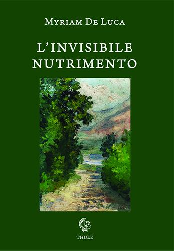 """Myriam De Luca, """"L'invisibile nutrimento"""" (Ed. Thule) - di Marianna La Barbera"""