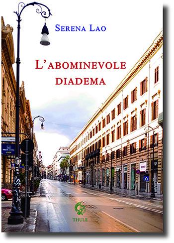 """Serena Lao, """"L'abominevole diadema"""" (Ed. Thule) - di Vito Mauro"""